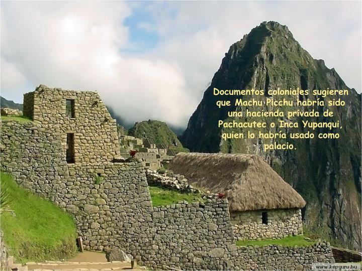 Documentos coloniales sugieren que Machu Picchu habría sido una hacienda privada de
