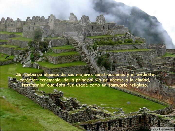 Sin embargo algunas de sus mejores construcciones y el evidente carácter ceremonial de la principal