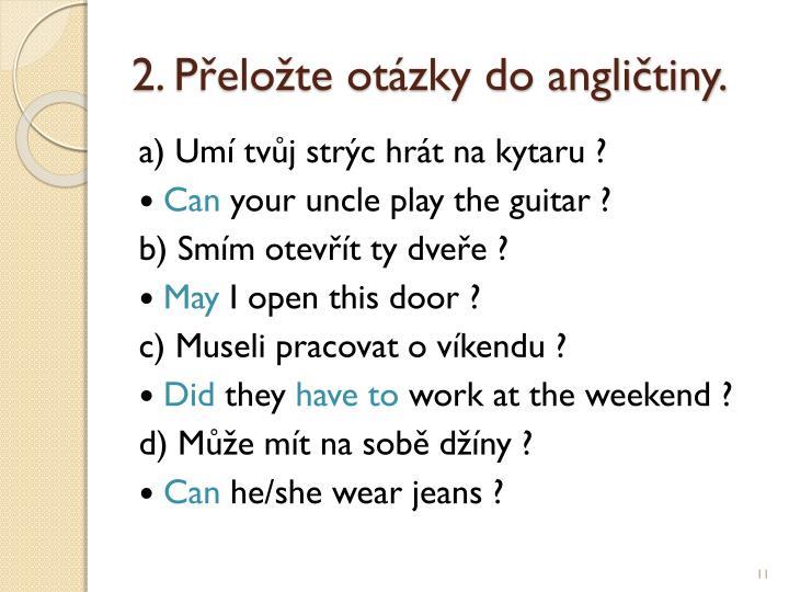 2. Přeložte otázky do angličtiny.