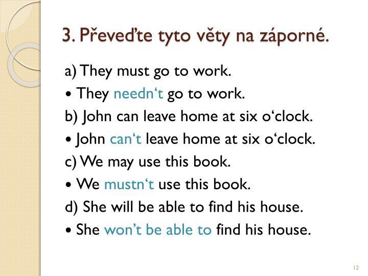 3. Převeďte tyto věty na záporné.
