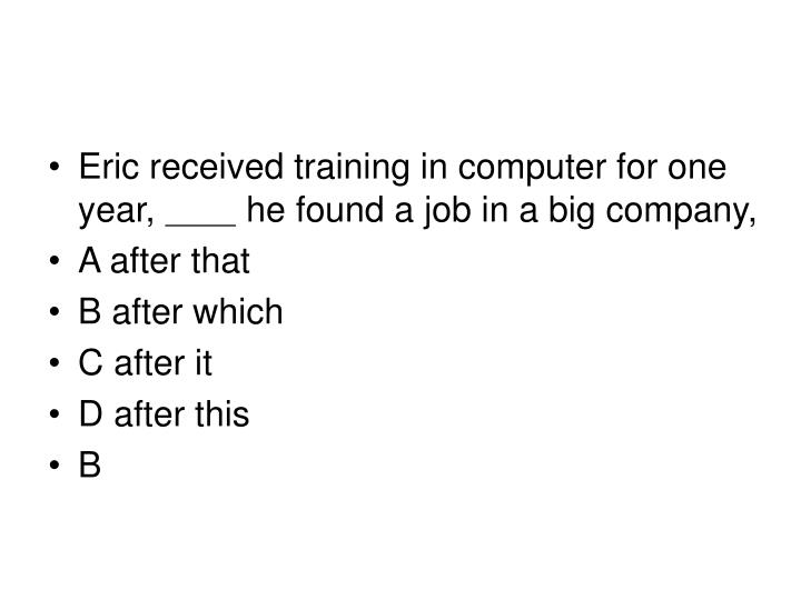 Eric received training in computer for one year,