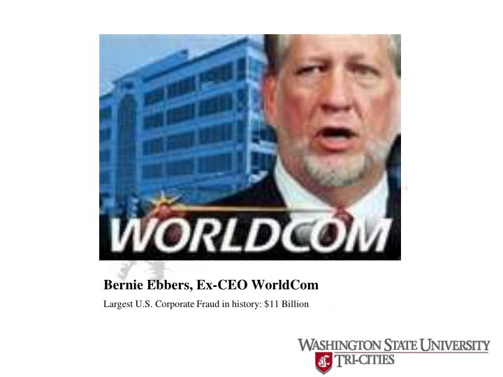 ethics of bernie ebbers On ethics, virtue and positive organizational scholarship  former worldcom  chief executive officer bernard ebbers was born and raised in.