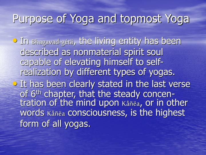Purpose of yoga and topmost yoga