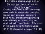 how does karma yoga and or j na yoga prepare one for dhy n yoga