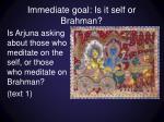 immediate goal is it self or brahman