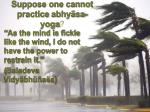suppose one cannot practice abhy sa yoga