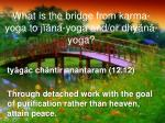 what is the bridge from karma yoga to j na yoga and or dhy n yoga