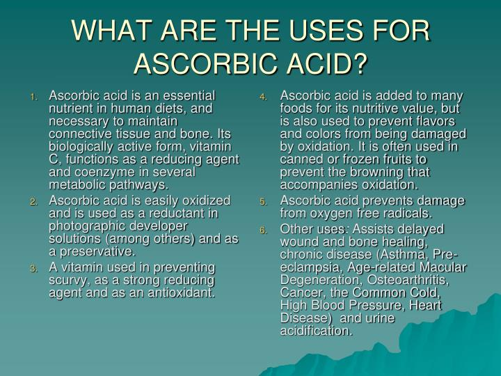 Ascorbic acid is an essential nutrient in human diets, and necessary to maintain connective tissue and bone. Its biologically active form, vitamin C, functions as a reducing agent and coenzyme in several metabolic pathways.