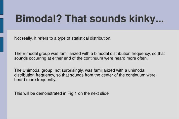 Bimodal? That sounds kinky...