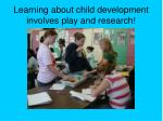 learning about child development involves play and research
