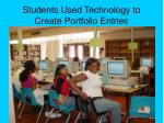 students used technology to create portfolio entries
