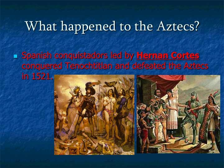 What happened to the Aztecs?