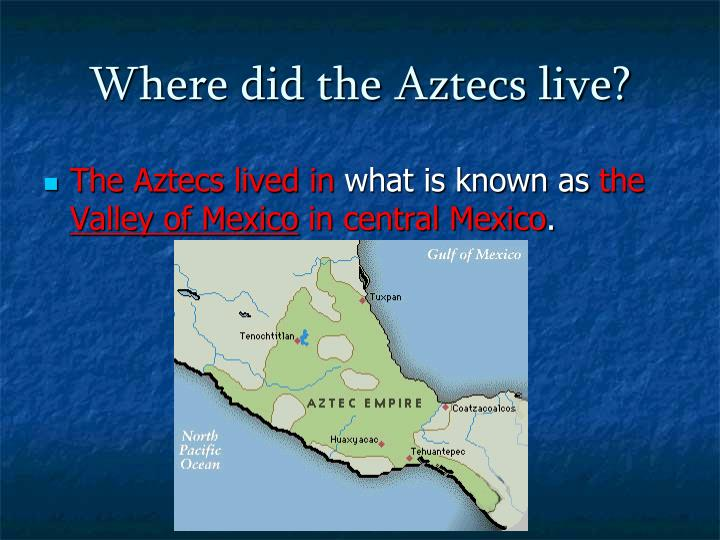 Where did the Aztecs live?
