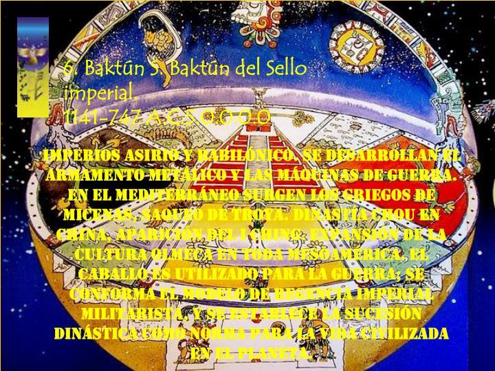 6. Baktún S. Baktún del Sello imperial.