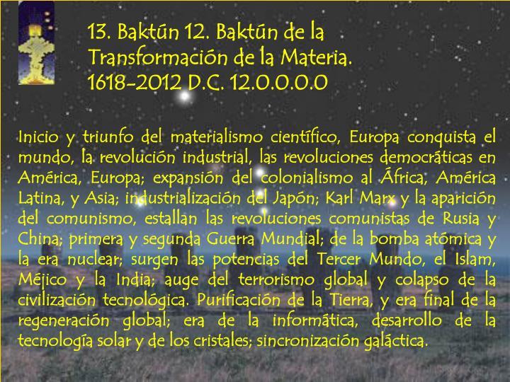 13. Baktún 12. Baktún de la Transformación de la Materia.
