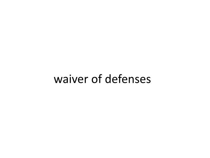 Waiver of defenses