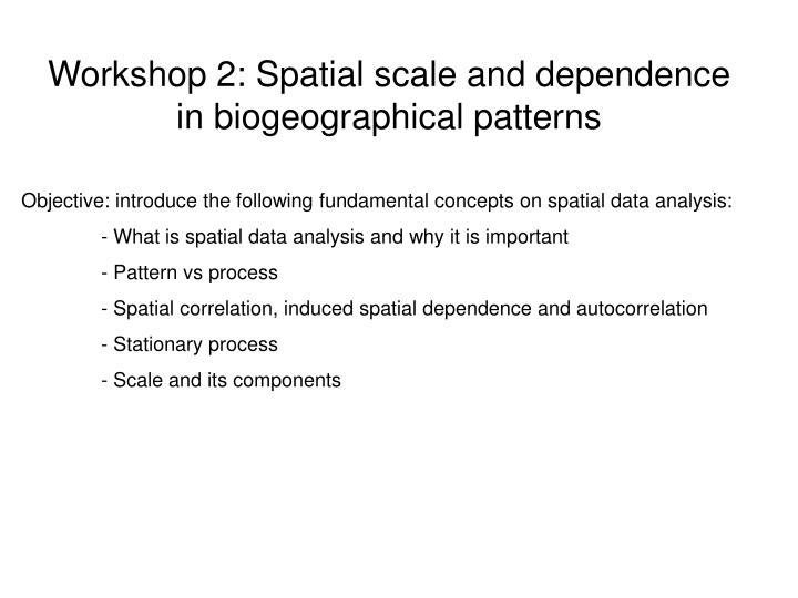 Workshop 2: Spatial scale and dependence in biogeographical patterns