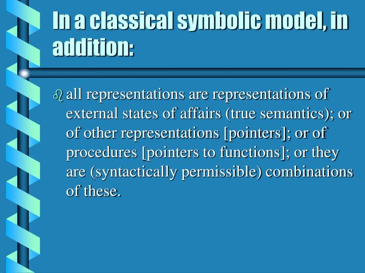 In a classical symbolic model, in addition: