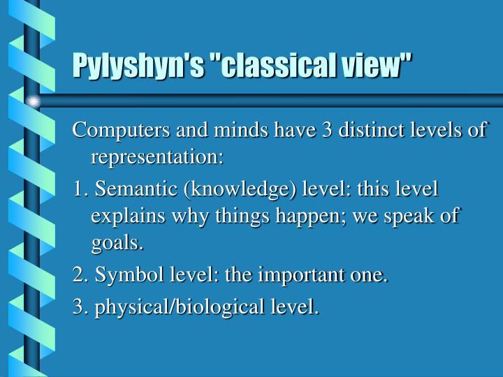 Pylyshyn s classical view