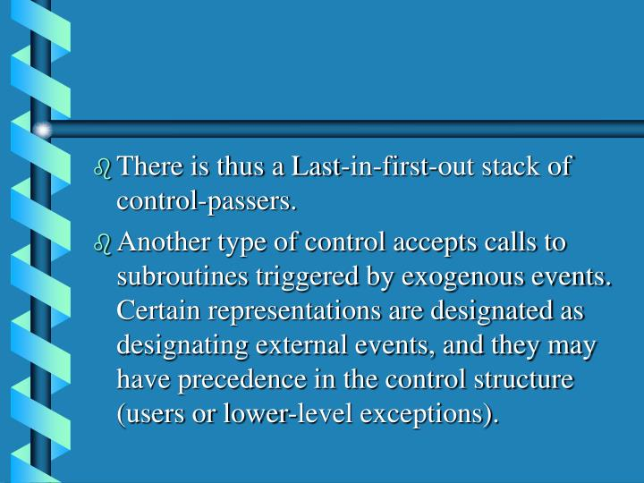 There is thus a Last-in-first-out stack of control-passers.