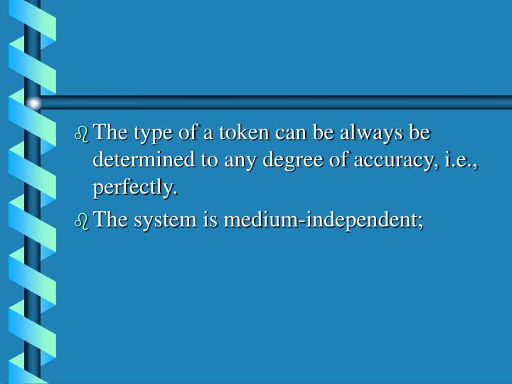 The type of a token can be always be determined to any degree of accuracy, i.e., perfectly.