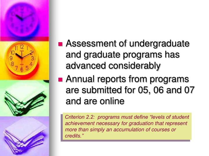 Assessment of undergraduate and graduate programs has advanced considerably