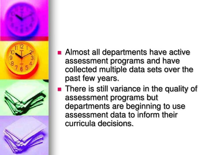 Almost all departments have active assessment programs and have collected multiple data sets over the past few years.