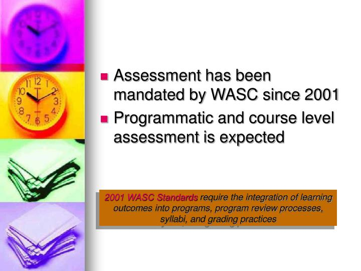 Assessment has been mandated by WASC since 2001