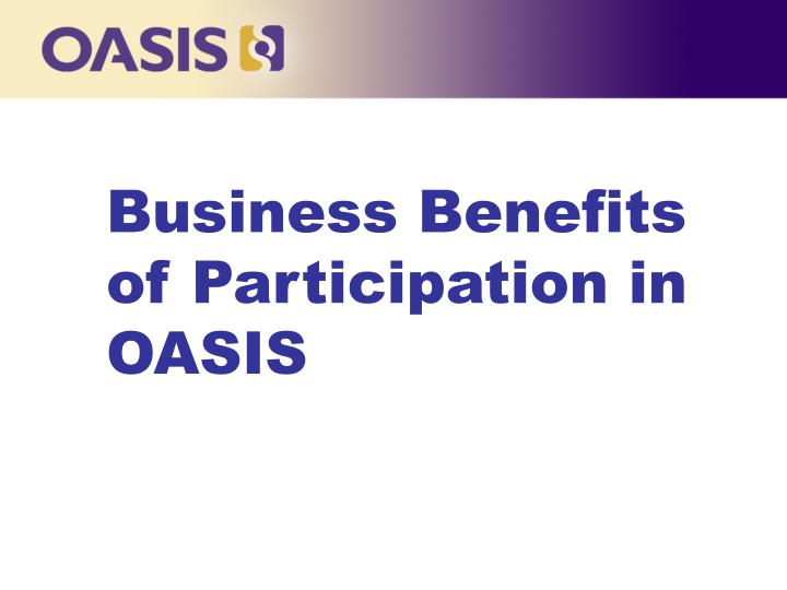 Business Benefits of Participation in OASIS