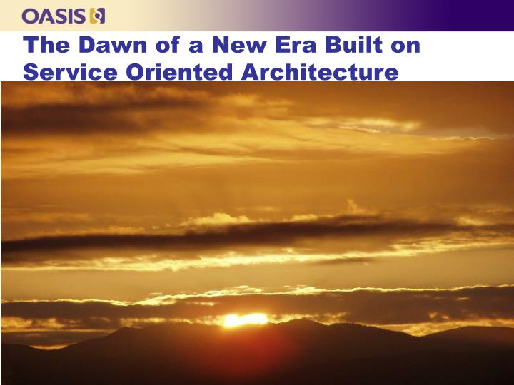 The Dawn of a New Era Built on Service Oriented Architecture