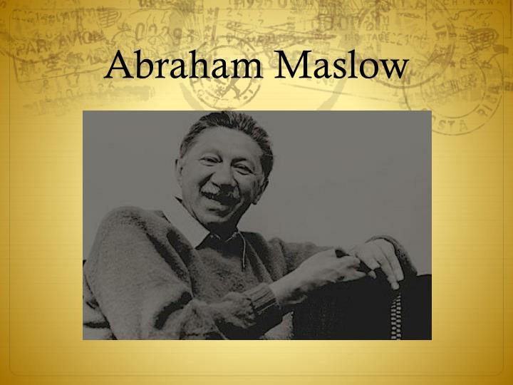 the role of abraham maslow in life In the first two years of life, says maslow, children feel powerful, belonging needs and make growing demands for love and attention around the age of 2 years, they also develop esteem needs, craving recognition of their own importance in the world.