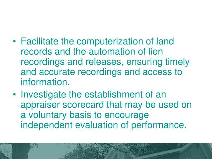 Facilitate the computerization of land records and the automation of lien recordings and releases, ensuring timely and accurate recordings and access to information.