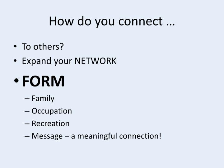 How do you connect …