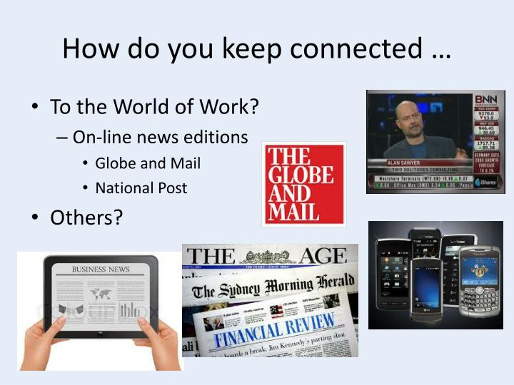 How do you keep connected …