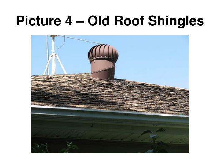 Picture 4 – Old Roof Shingles