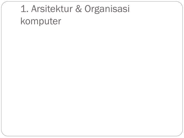 1. Arsitektur & Organisasi komputer
