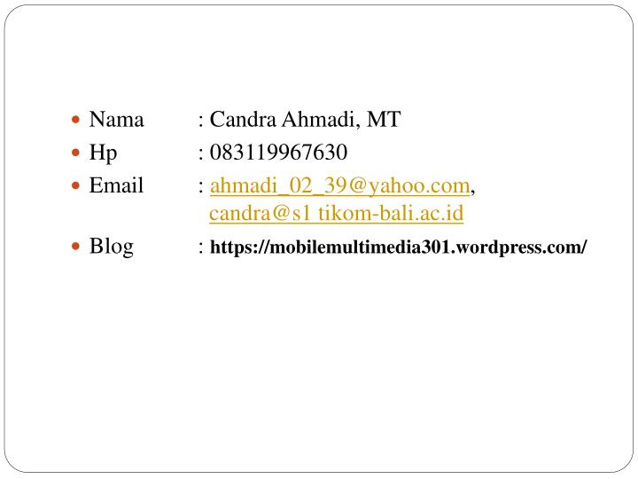 Nama: Candra Ahmadi, MT