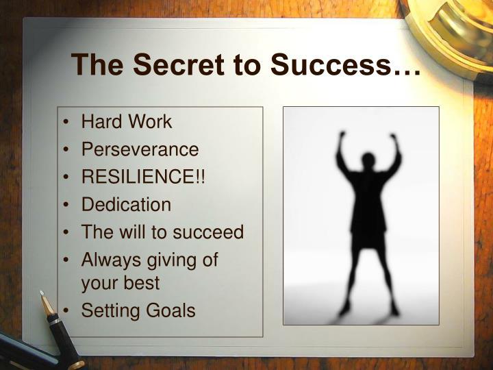 The Secret to Success…