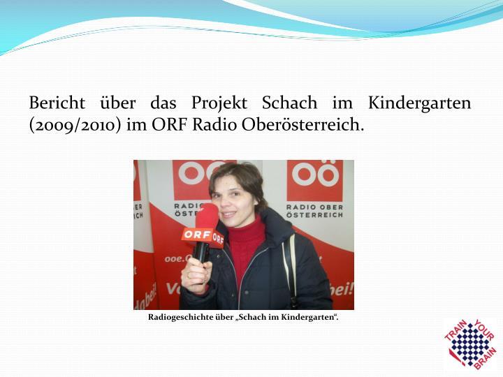 Bericht über das Projekt Schach im Kindergarten (2009/2010) im ORF Radio Oberösterreich.