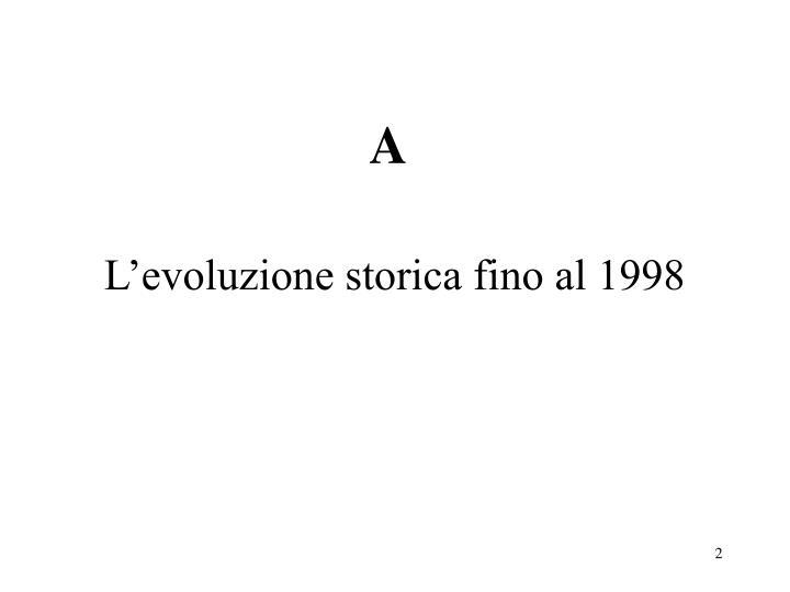A l evoluzione storica fino al 1998