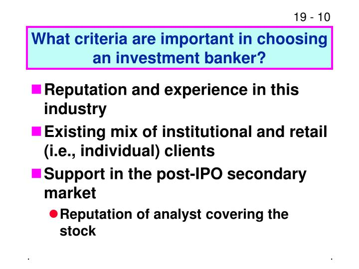 What criteria are important in choosing an investment banker?