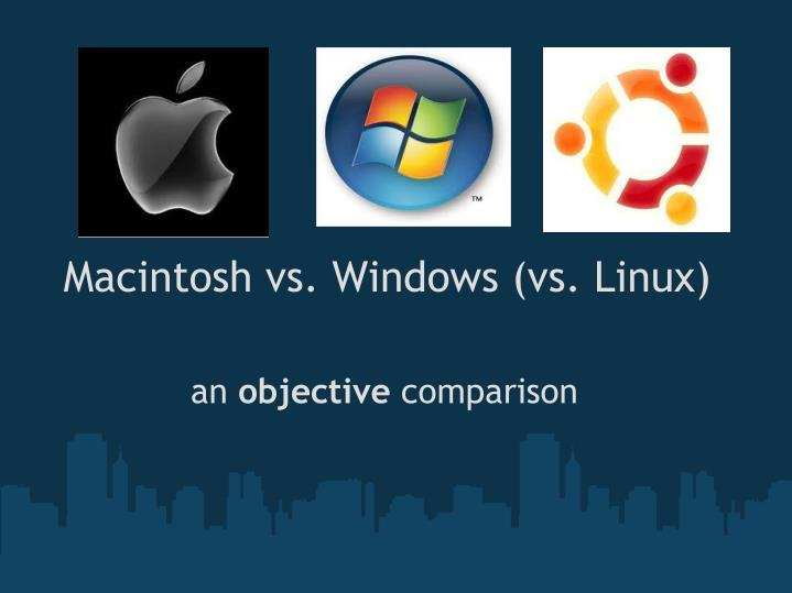 Macintosh vs. Windows (vs. Linux)