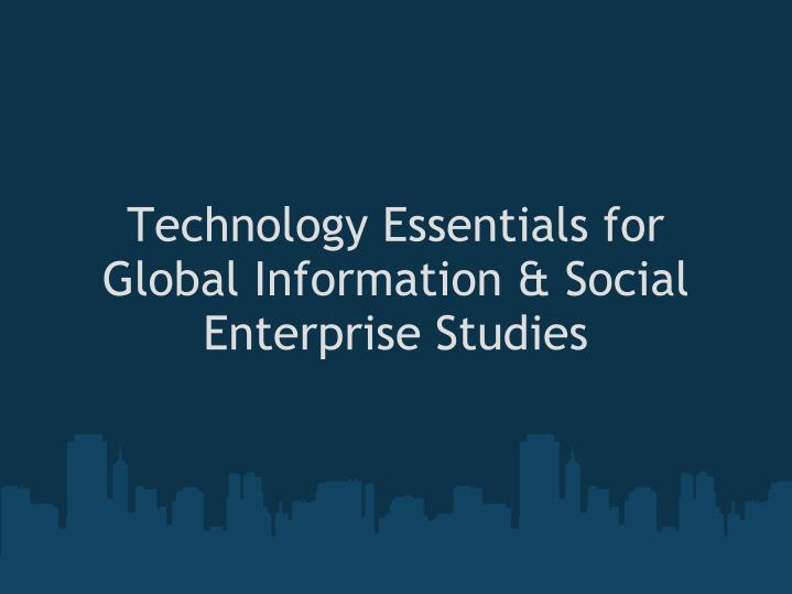 Technology essentials for global information social enterprise studies