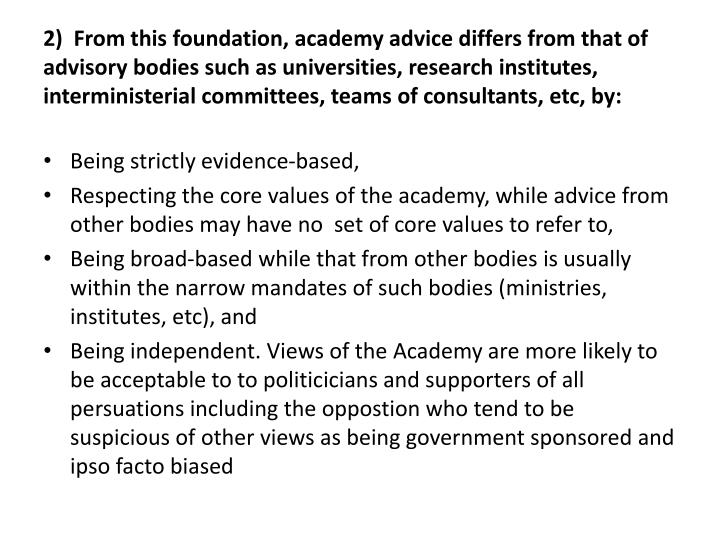 2)  From this foundation, academy advice differs from that of advisory bodies such as universities, research institutes, interministerial committees, teams of consultants, etc, by: