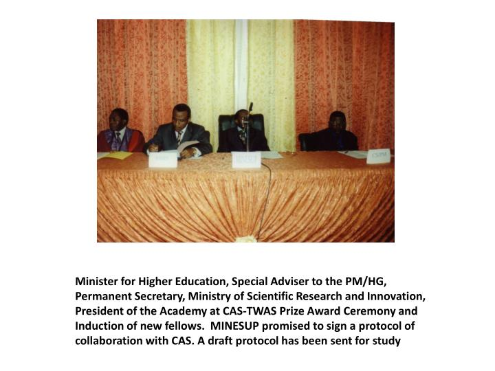 Minister for Higher Education, Special Adviser to the PM/HG, Permanent Secretary, Ministry of Scientific Research and Innovation, President of the Academy at CAS-TWAS Prize Award Ceremony and  Induction of new fellows.  MINESUP promised to sign a protocol of collaboration with CAS. A draft protocol has been sent for study
