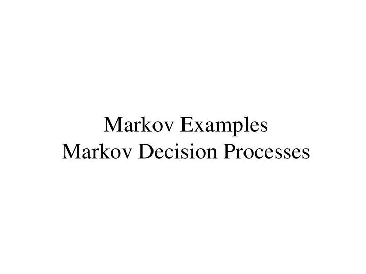 Markov Examples