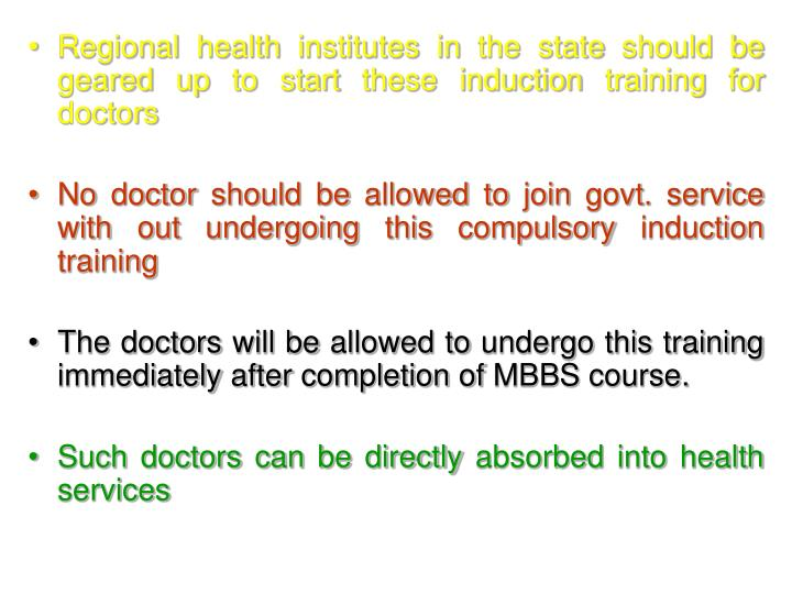 Regional health institutes in the state should be geared up to start these induction training for doctors