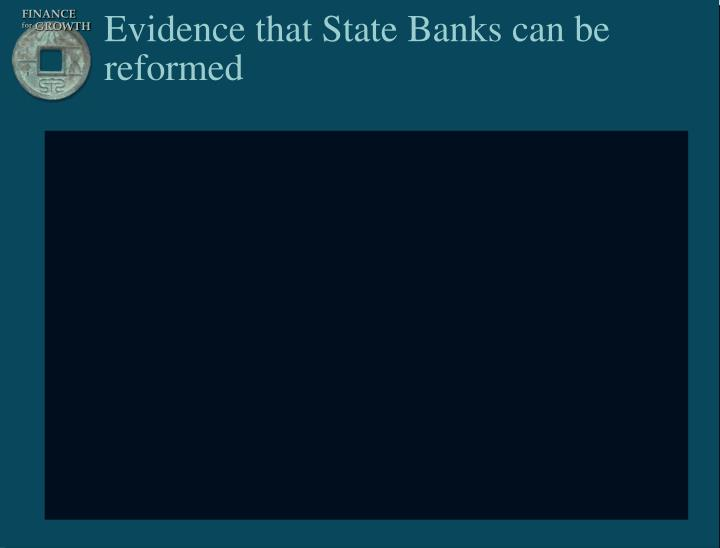 Evidence that State Banks can be reformed