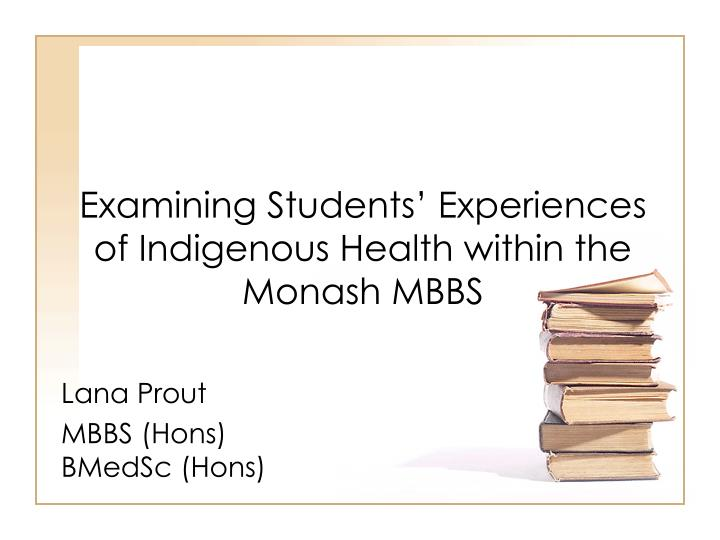 examining students experiences of indigenous health within the monash mbbs n.