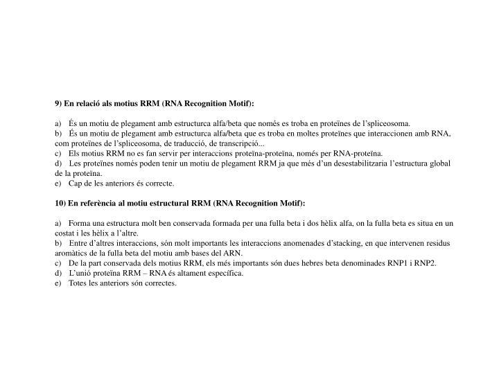 9) En relació als motius RRM (RNA Recognition Motif):